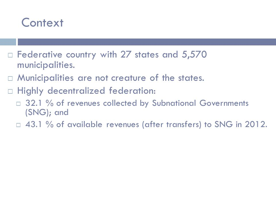 Context  Federative country with 27 states and 5,570 municipalities.