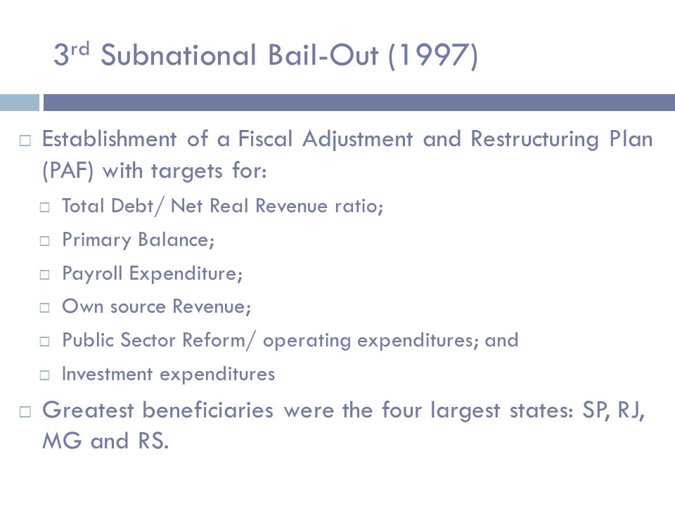3 rd Subnational Bail-Out (1997)  Final maturity: up to 30 years;  Interest rates: 6%, 7,5% or 9% + IGP-DI  Debt service cap: 13% to 15% of Net Real Revenue.