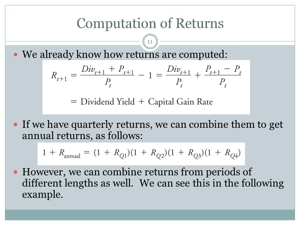 11 We already know how returns are computed: If we have quarterly returns, we can combine them to get annual returns, as follows: However, we can comb