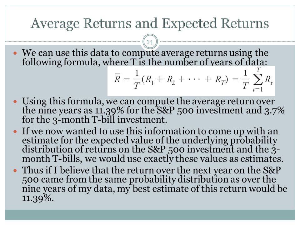 14 We can use this data to compute average returns using the following formula, where T is the number of years of data: Using this formula, we can com