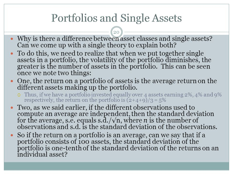 20 Why is there a difference between asset classes and single assets? Can we come up with a single theory to explain both? To do this, we need to real