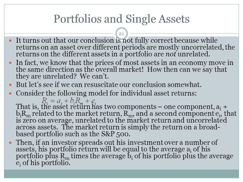 21 It turns out that our conclusion is not fully correct because while returns on an asset over different periods are mostly uncorrelated, the returns