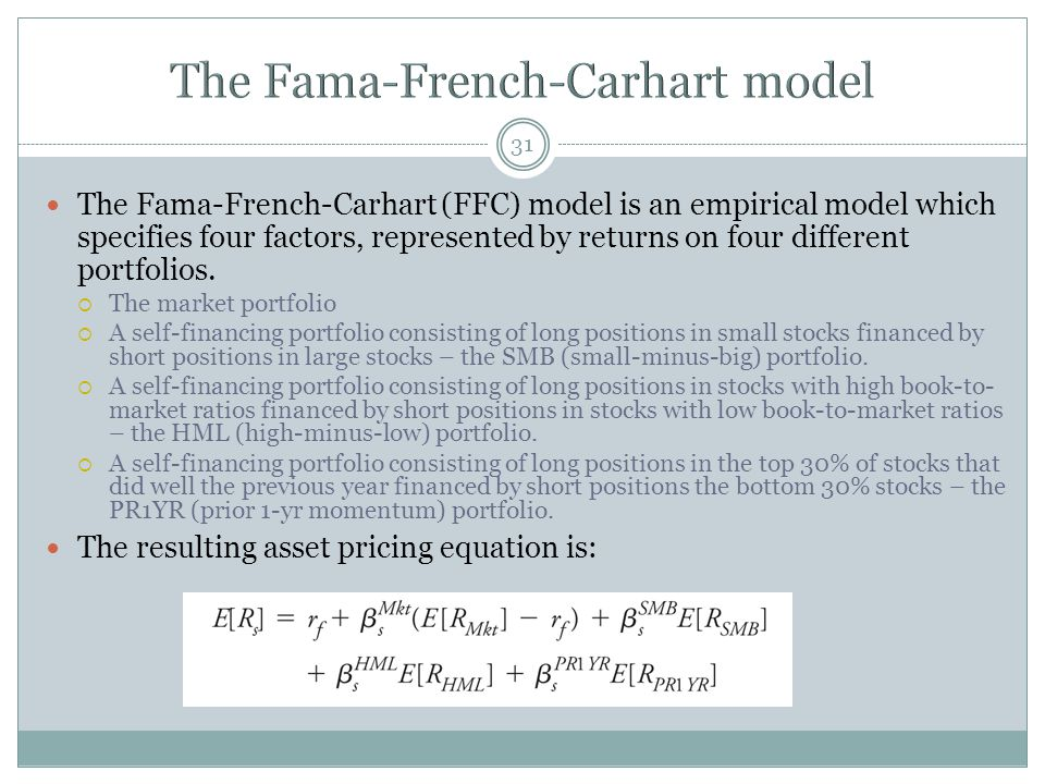 31 The Fama-French-Carhart (FFC) model is an empirical model which specifies four factors, represented by returns on four different portfolios.  The