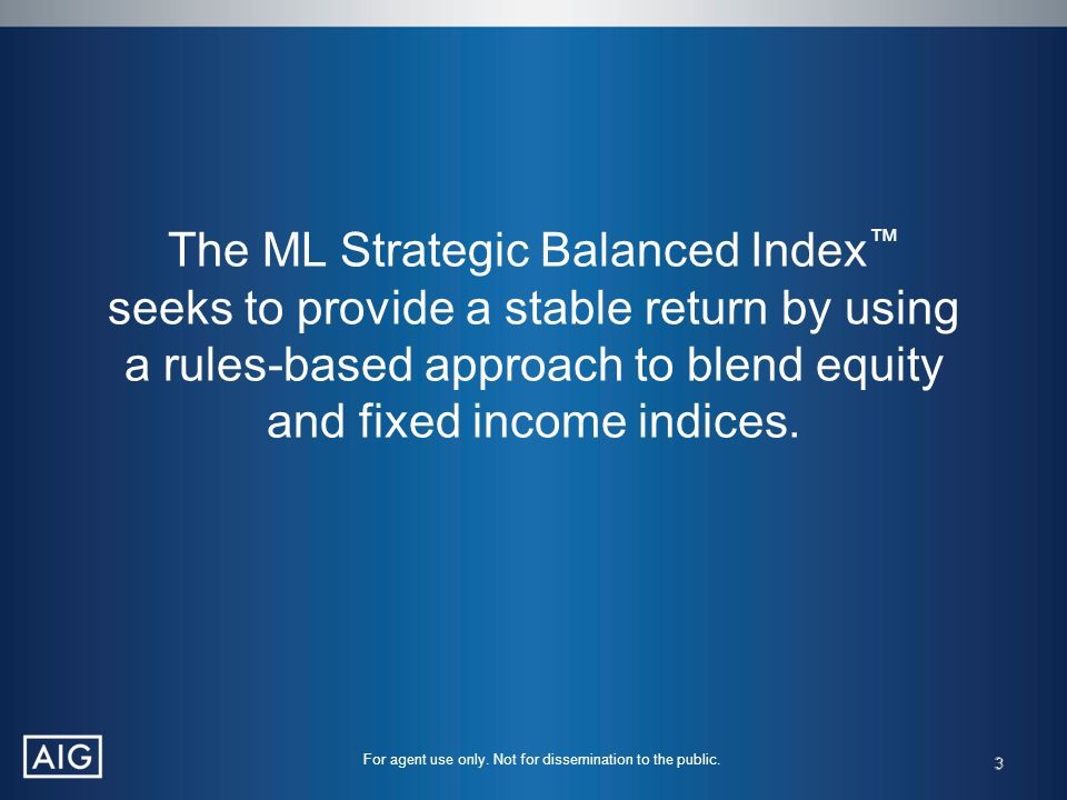 The ML Strategic Balanced Index ™ seeks to provide a stable return by using a rules-based approach to blend equity and fixed income indices. 3 For age
