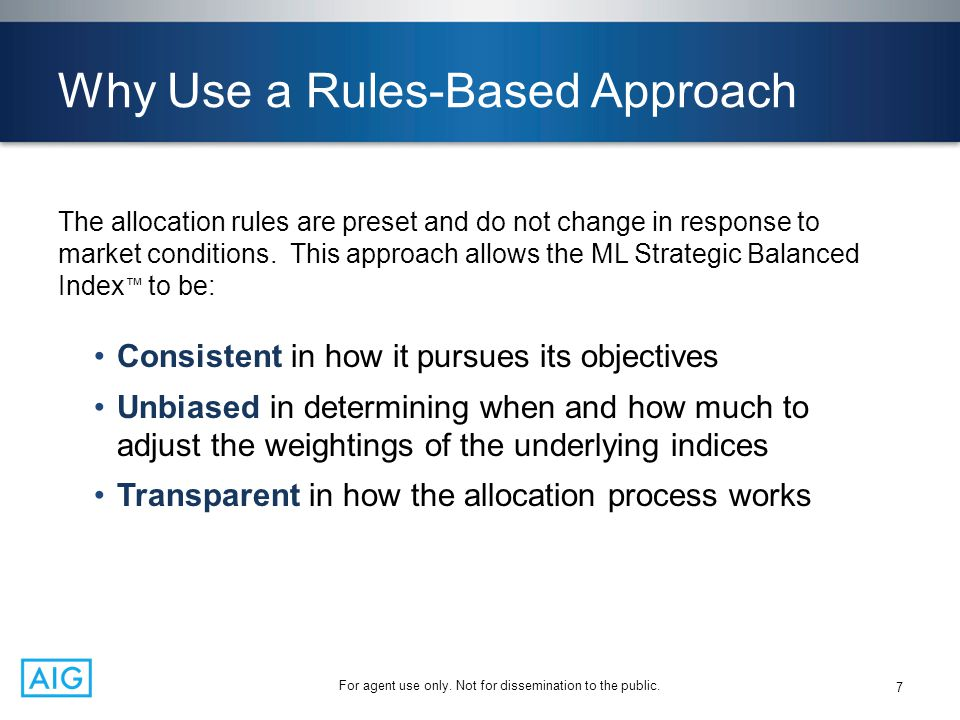 For agent use only. Not for dissemination to the public. Why Use a Rules-Based Approach The allocation rules are preset and do not change in response