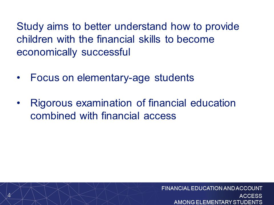 4 FINANCIAL EDUCATION AND ACCOUNT ACCESS AMONG ELEMENTARY STUDENTS Study aims to better understand how to provide children with the financial skills t