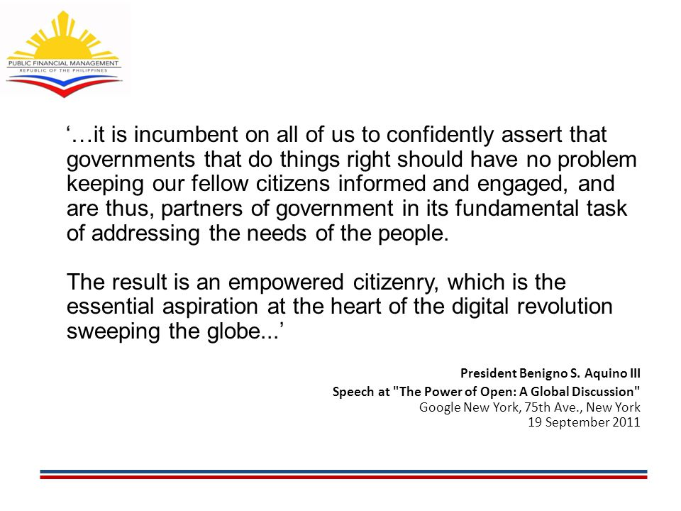 '…it is incumbent on all of us to confidently assert that governments that do things right should have no problem keeping our fellow citizens informed and engaged, and are thus, partners of government in its fundamental task of addressing the needs of the people.