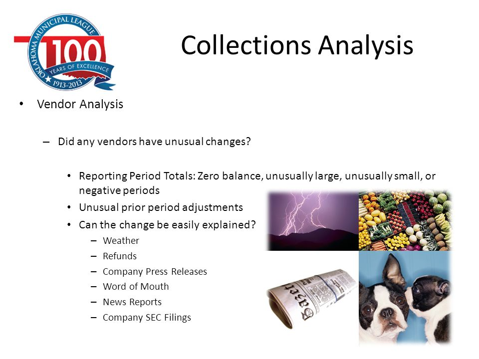 Collections Analysis Vendor Analysis – Did any vendors have unusual changes? Reporting Period Totals: Zero balance, unusually large, unusually small,