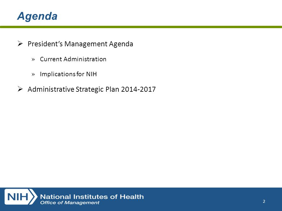 Agenda  President's Management Agenda » Current Administration » Implications for NIH  Administrative Strategic Plan 2014-2017 2