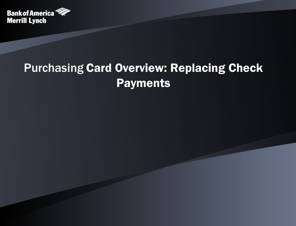 Purchasing Card Overview: Replacing Check Payments