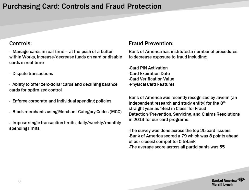 Purchasing Card: Controls and Fraud Protection 8 Controls: Manage cards in real time – at the push of a button within Works, increase/decrease funds o