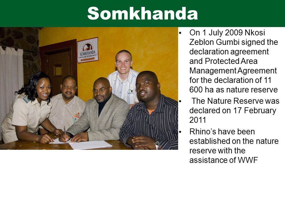UMGANO EXAMPLE On 1 July 2009 Nkosi Zeblon Gumbi signed the declaration agreement and Protected Area Management Agreement for the declaration of 11 600 ha as nature reserve The Nature Reserve was declared on 17 February 2011 Rhino's have been established on the nature reserve with the assistance of WWF Somkhanda