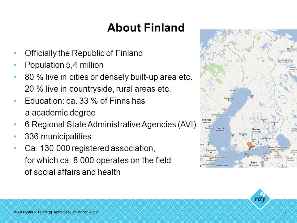About Finland Officially the Republic of Finland Population 5,4 million 80 % live in cities or densely built-up area etc.