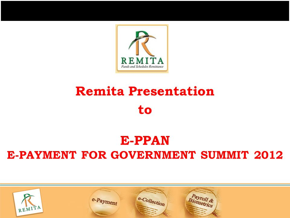 22 Presentation to: E-PAYMENT FOR GOVERNMENT SUMMIT 2012 What is Remita.