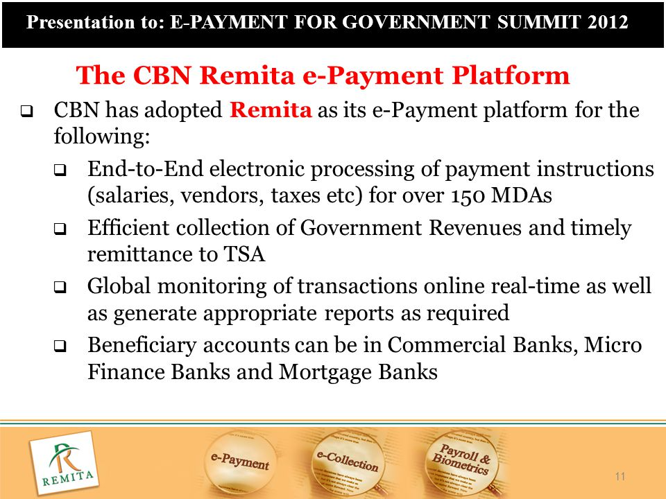 11 Presentation to: E-PAYMENT FOR GOVERNMENT SUMMIT 2012  CBN has adopted Remita as its e-Payment platform for the following:  End-to-End electronic