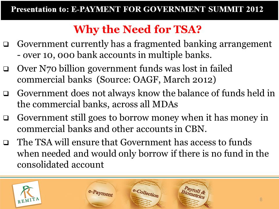 8 Presentation to: E-PAYMENT FOR GOVERNMENT SUMMIT 2012  Government currently has a fragmented banking arrangement - over 10, 000 bank accounts in mu