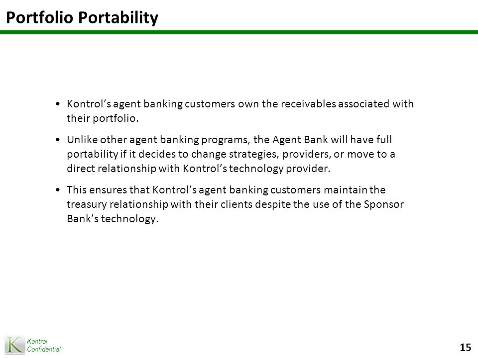 Kontrol Confidential Portfolio Portability Kontrol's agent banking customers own the receivables associated with their portfolio.