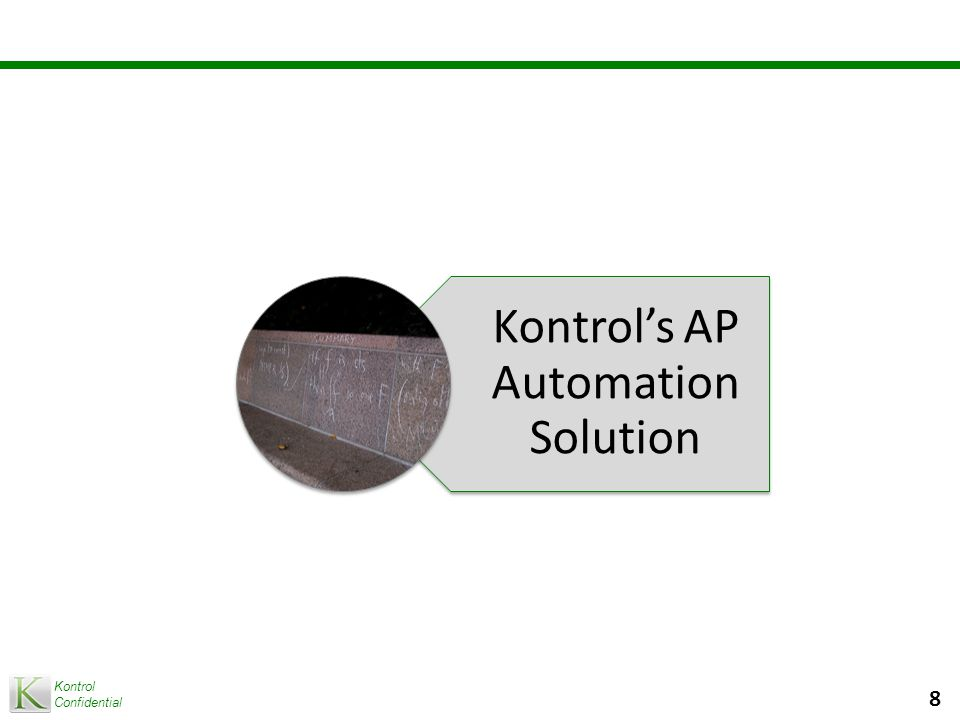 Kontrol Confidential 8 Kontrol's AP Automation Solution