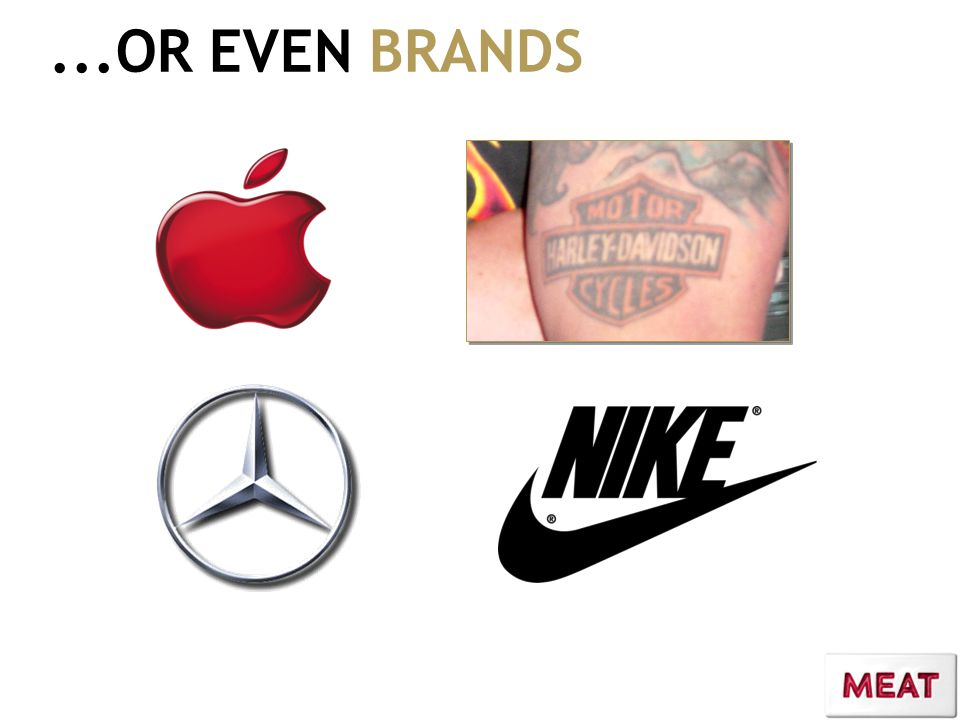 ...OR EVEN BRANDS