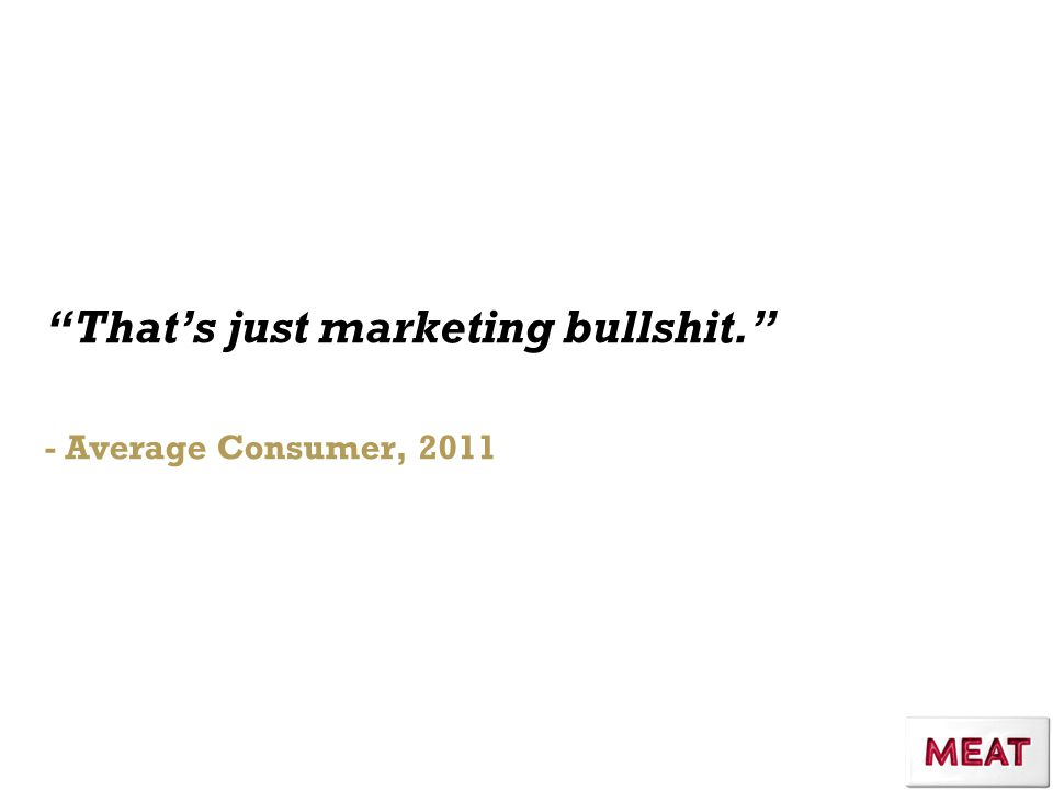 That's just marketing bullshit. - Average Consumer, 2011