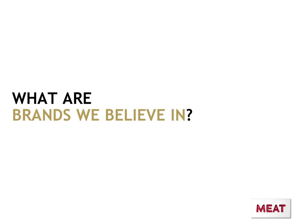 WHAT ARE BRANDS WE BELIEVE IN