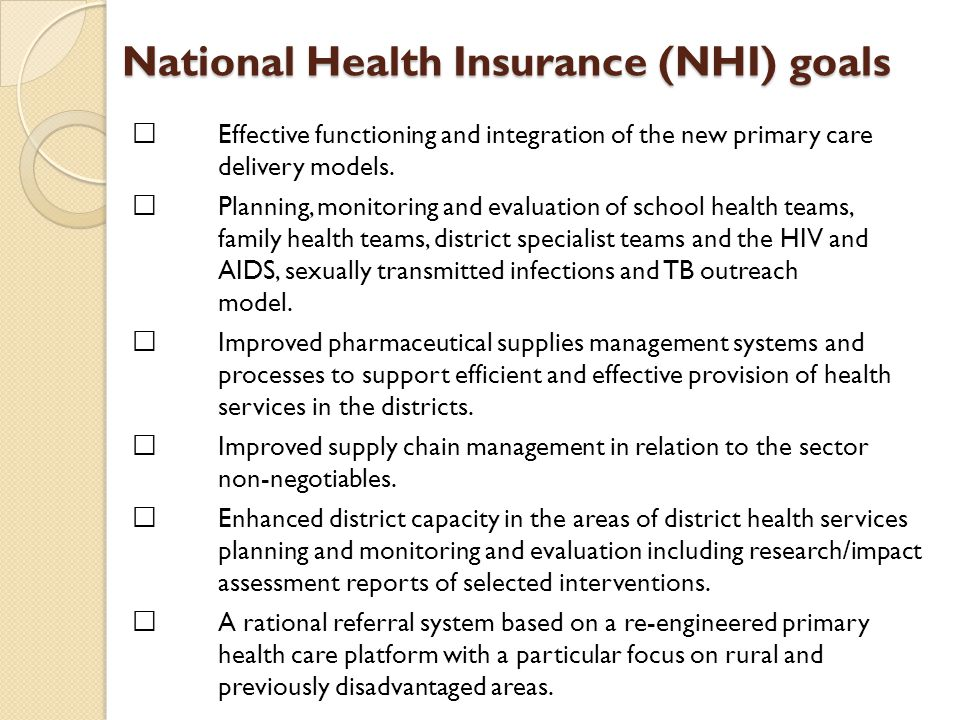 National Health Insurance (NHI) goals  Effective functioning and integration of the new primary care delivery models.  Planning, monitoring and eval