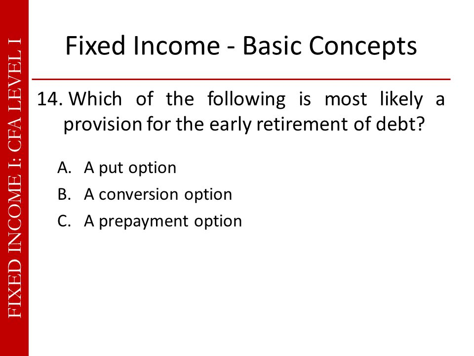 FIXED INCOME I: CFA LEVEL I Fixed Income - Basic Concepts 14.