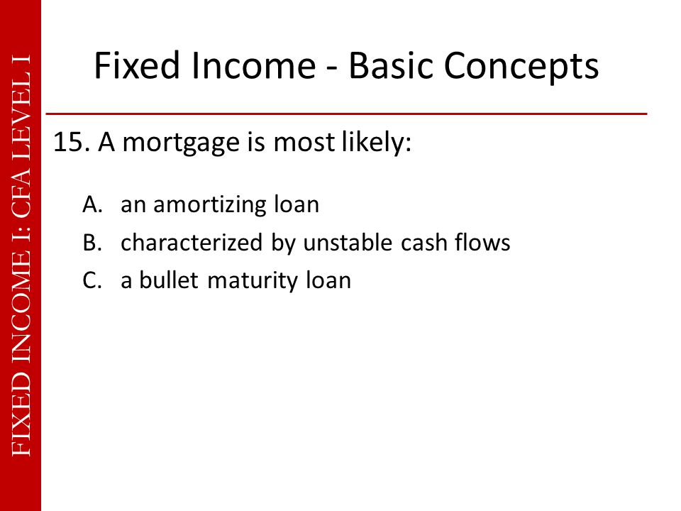 FIXED INCOME I: CFA LEVEL I Fixed Income - Basic Concepts 15.