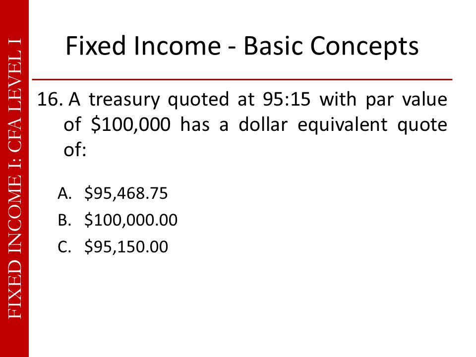 FIXED INCOME I: CFA LEVEL I Fixed Income - Basic Concepts 16.