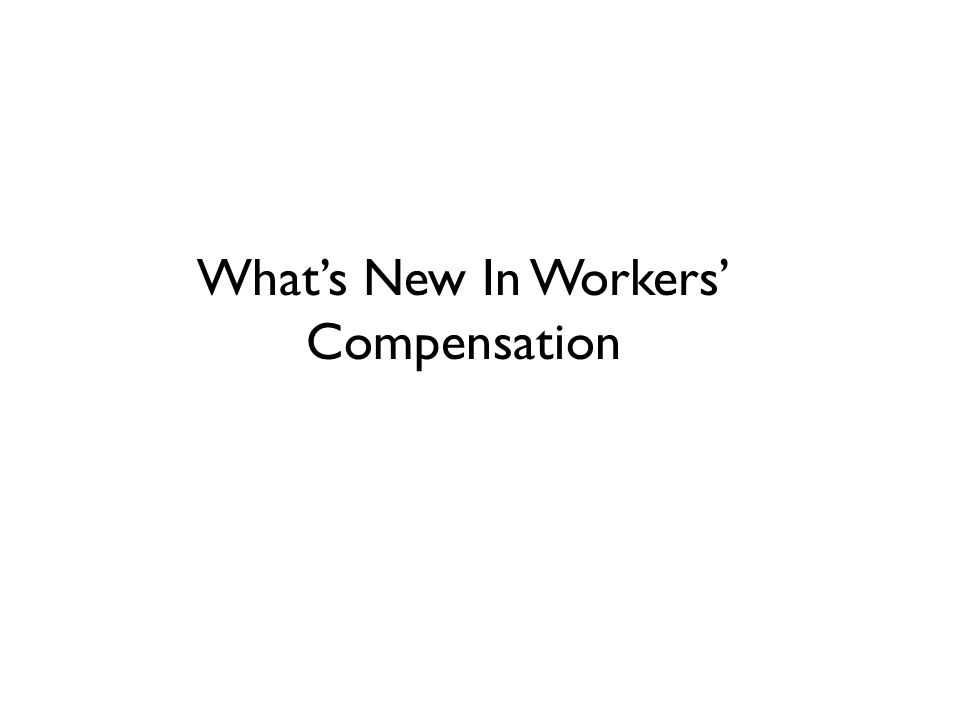 What's New In Workers' Compensation