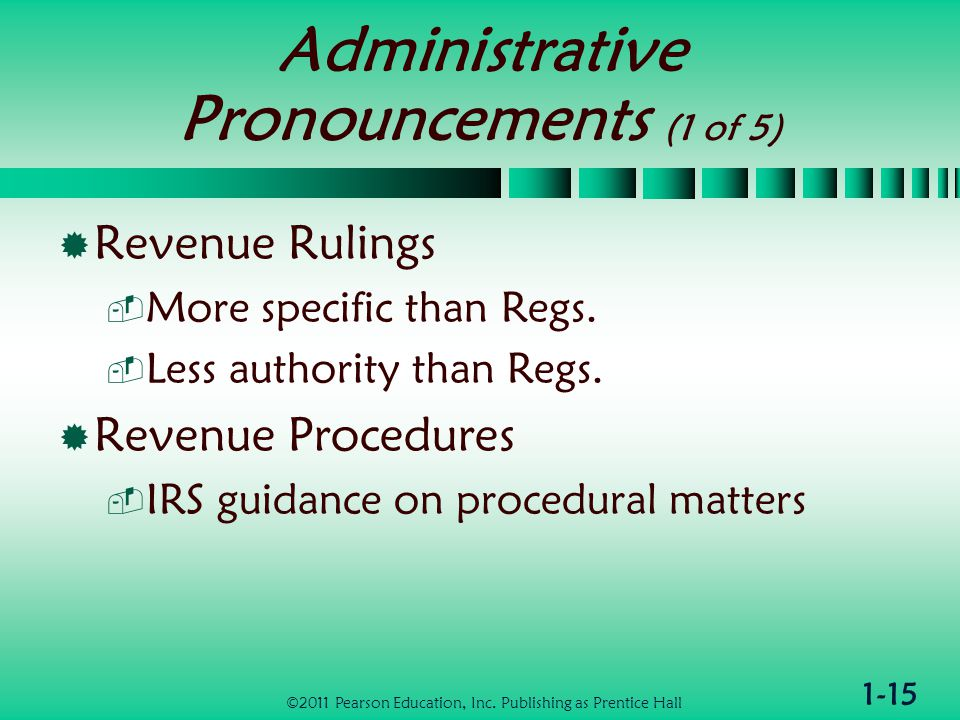 1-15 Administrative Pronouncements (1 of 5)  Revenue Rulings  More specific than Regs.