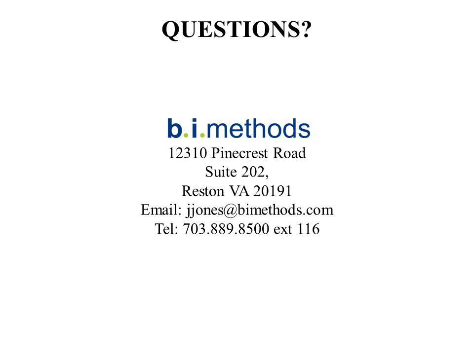 12310 Pinecrest Road Suite 202, Reston VA 20191 Email: jjones@bimethods.com Tel: 703.889.8500 ext 116 QUESTIONS?