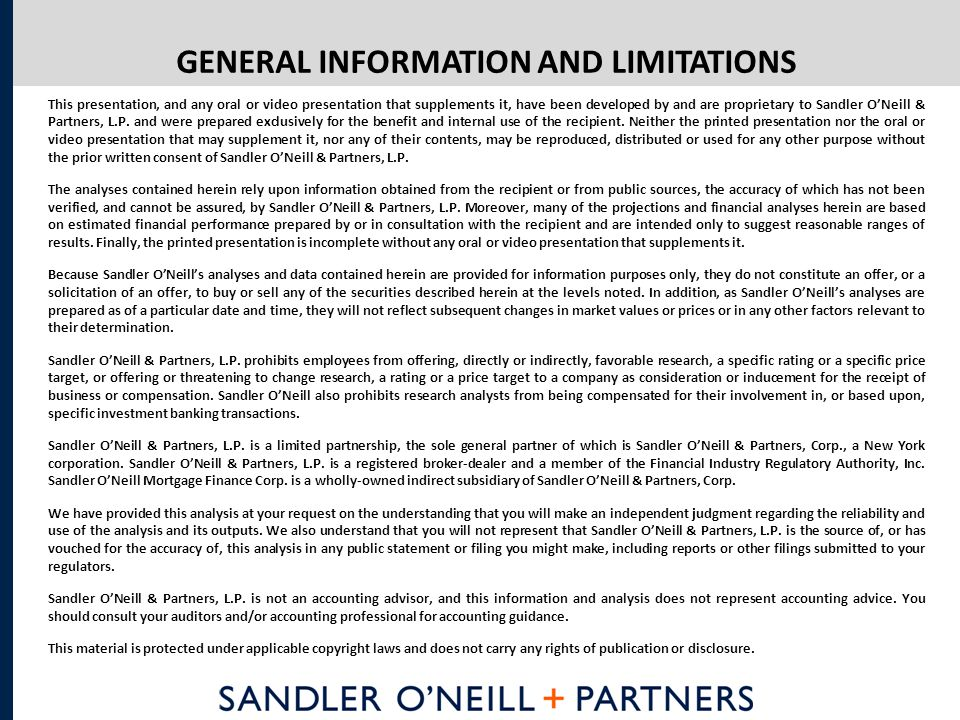 This presentation, and any oral or video presentation that supplements it, have been developed by and are proprietary to Sandler O'Neill & Partners, L.P.