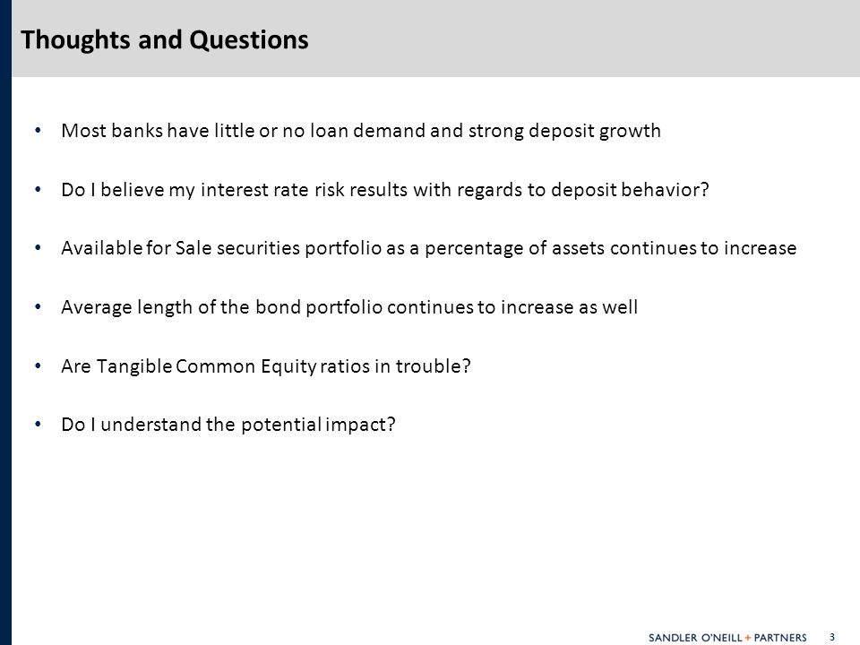 3 Most banks have little or no loan demand and strong deposit growth Do I believe my interest rate risk results with regards to deposit behavior.