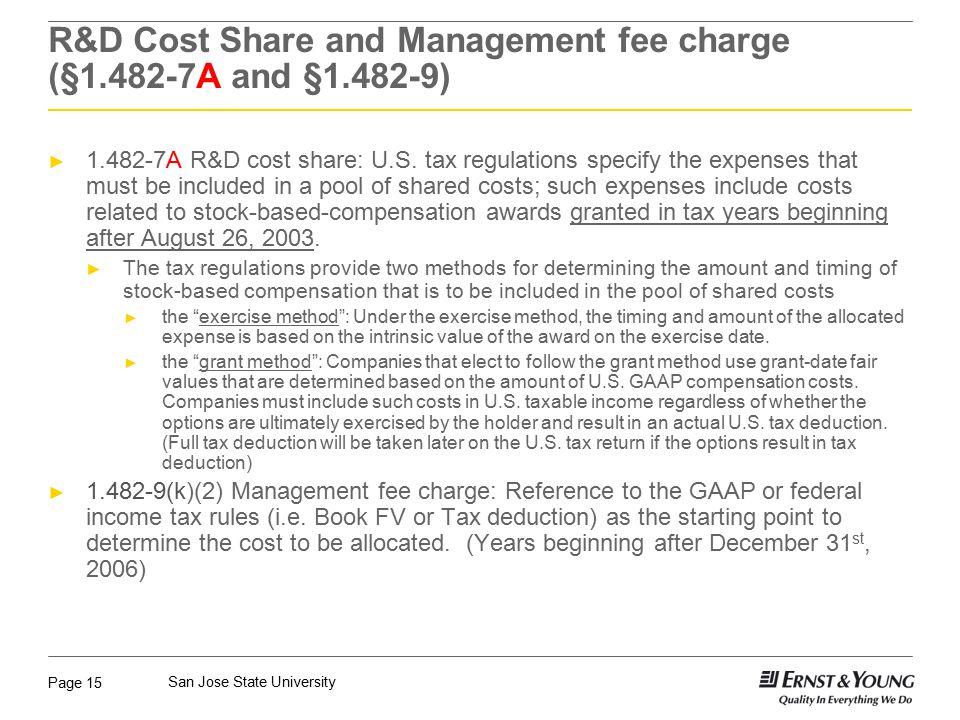 Page 15 San Jose State University R&D Cost Share and Management fee charge (§1.482-7A and §1.482-9) ► 1.482-7A R&D cost share: U.S.