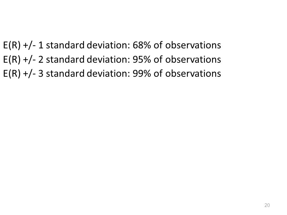 20 E(R) +/- 1 standard deviation: 68% of observations E(R) +/- 2 standard deviation: 95% of observations E(R) +/- 3 standard deviation: 99% of observa