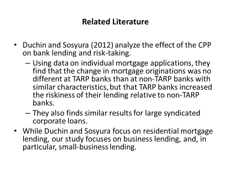 Related Literature Duchin and Sosyura (2012) analyze the effect of the CPP on bank lending and risk-taking.