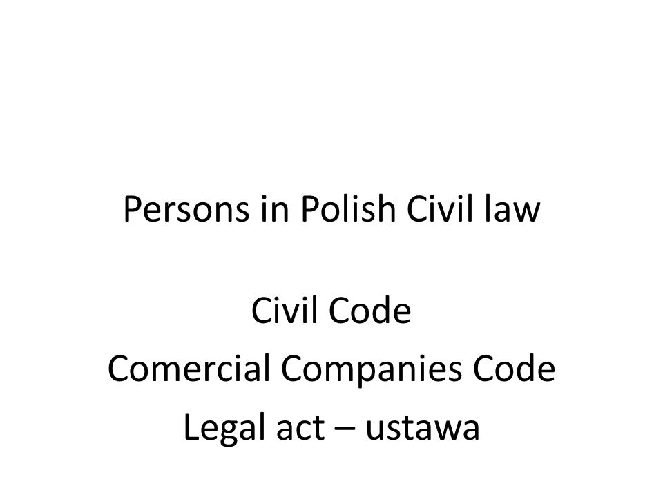 Persons in Polish Civil law Civil Code Comercial Companies Code Legal act – ustawa