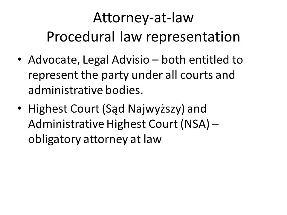 Attorney-at-law Procedural law representation Advocate, Legal Advisio – both entitled to represent the party under all courts and administrative bodies.