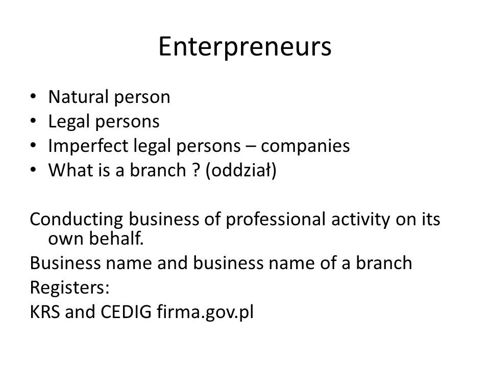 Enterpreneurs Natural person Legal persons Imperfect legal persons – companies What is a branch .