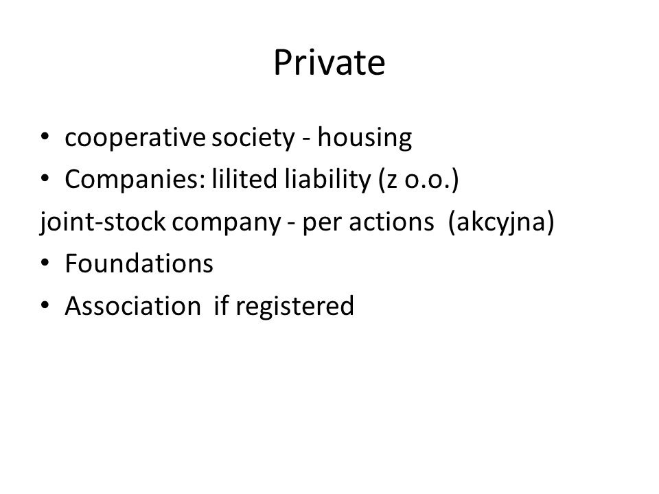 Private cooperative society - housing Companies: lilited liability (z o.o.) joint-stock company - per actions (akcyjna) Foundations Association if registered