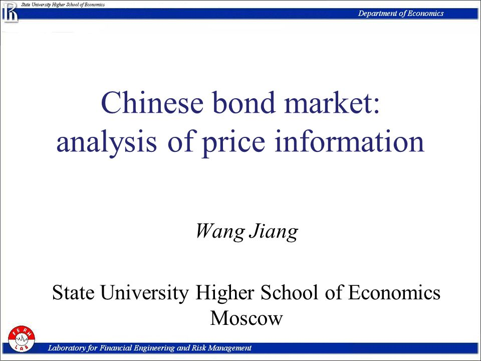 Chinese bond market: analysis of price information Wang Jiang State University Higher School of Economics Moscow
