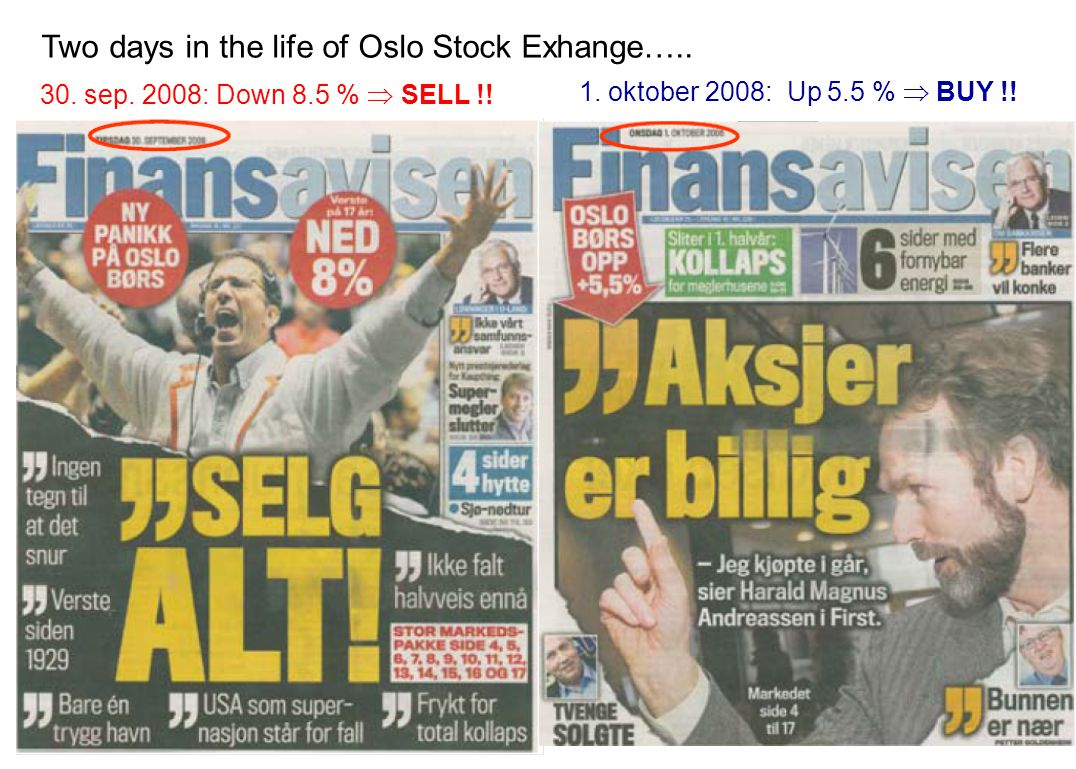 11 30. sep. 2008: Down 8.5 %  SELL !! 1. oktober 2008: Up 5.5 %  BUY !! Two days in the life of Oslo Stock Exhange…..