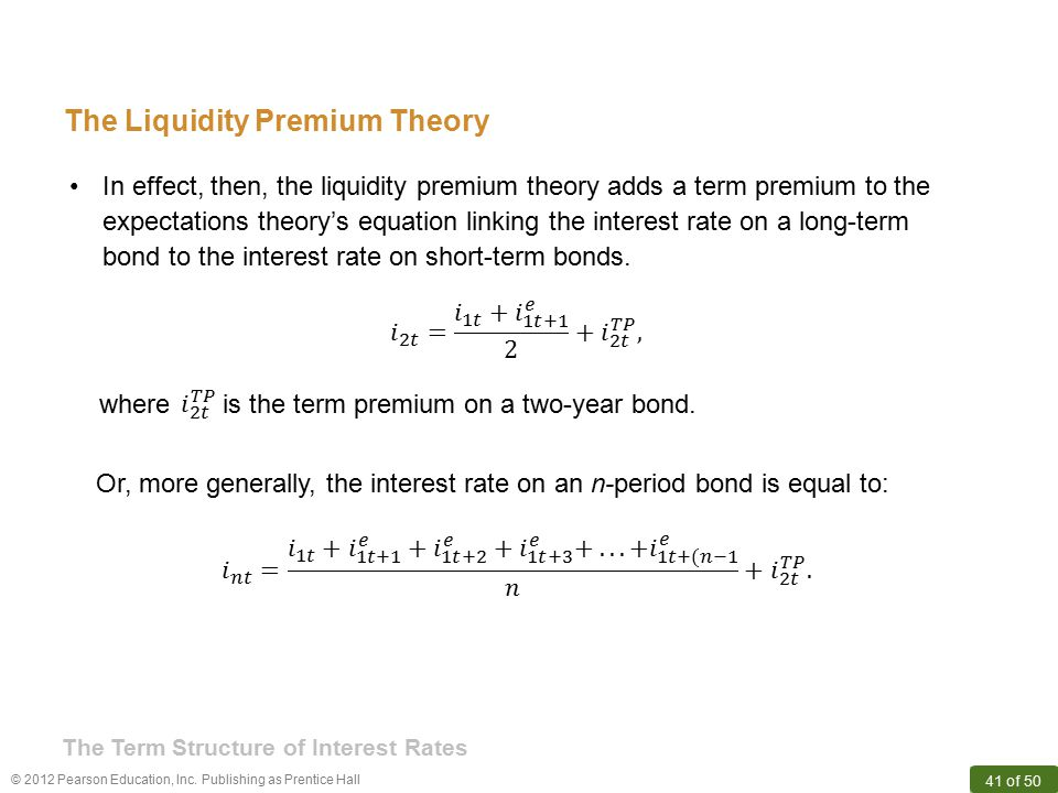 © 2012 Pearson Education, Inc. Publishing as Prentice Hall 41 of 50 The Liquidity Premium Theory where is the term premium on a two-year bond. Or, mor