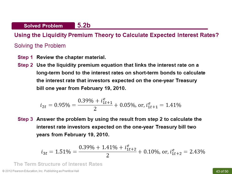 © 2012 Pearson Education, Inc. Publishing as Prentice Hall 43 of 50 Solved Problem 5.2b Using the Liquidity Premium Theory to Calculate Expected Inter