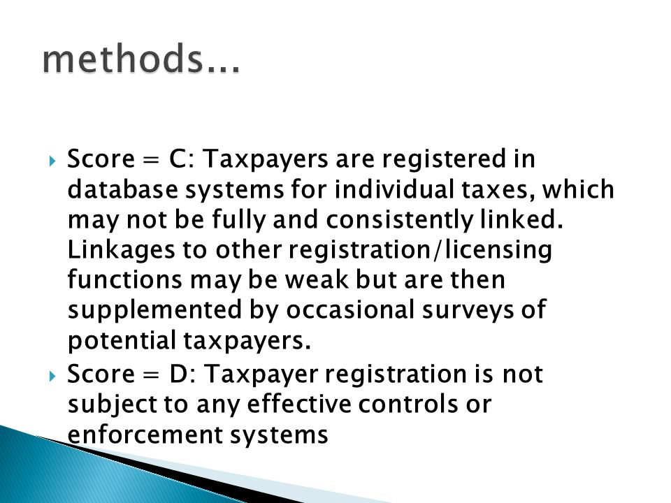  Score = C: Taxpayers are registered in database systems for individual taxes, which may not be fully and consistently linked.