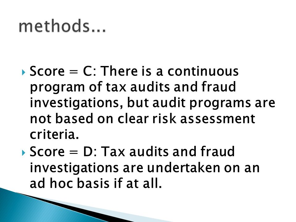  Score = C: There is a continuous program of tax audits and fraud investigations, but audit programs are not based on clear risk assessment criteria.