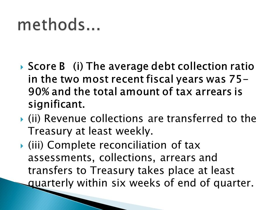  Score B (i) The average debt collection ratio in the two most recent fiscal years was 75- 90% and the total amount of tax arrears is significant.