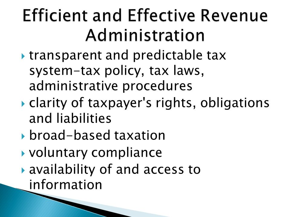  transparent and predictable tax system-tax policy, tax laws, administrative procedures  clarity of taxpayer s rights, obligations and liabilities  broad-based taxation  voluntary compliance  availability of and access to information