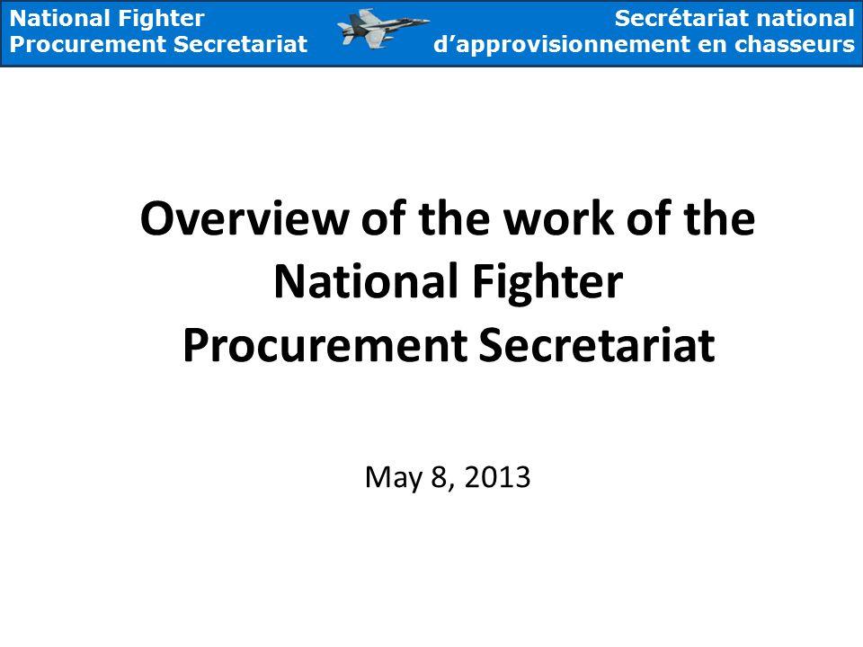 National Fighter Procurement Secretariat Secrétariat national d'approvisionnement en chasseurs Overview of the work of the National Fighter Procurement Secretariat May 8, 2013